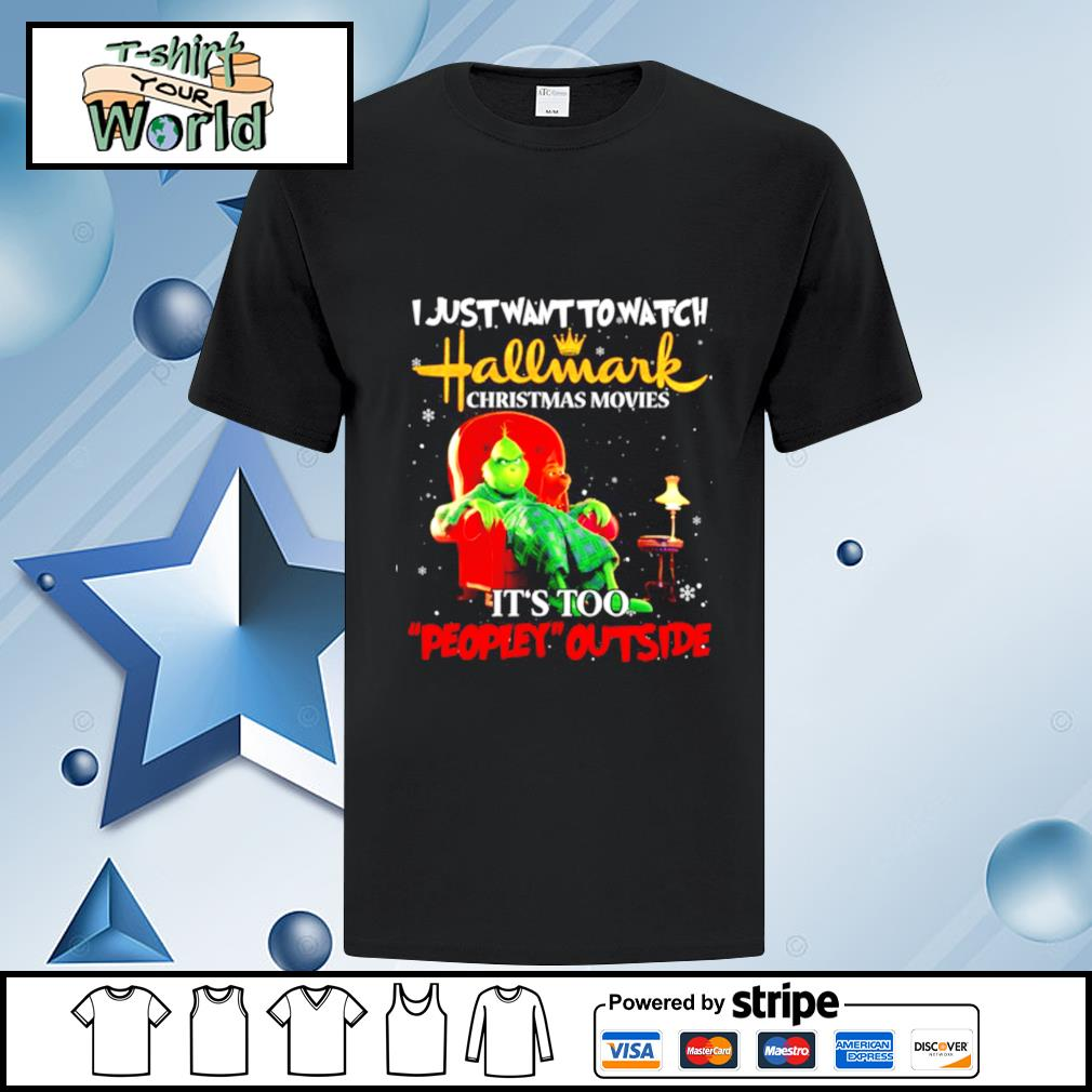 Grinch and Dog I just want to watch Hallmark Christmas movies It's too Peopley outside shirt