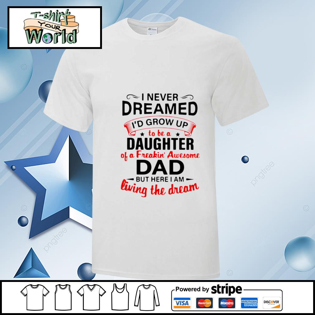 https://redbubbletees.com/product/i-never-dreamed-id-end-up-being-daughter-of-a-freakin-awesome-dad-but-here-i-am-living-the-dream-shirt/