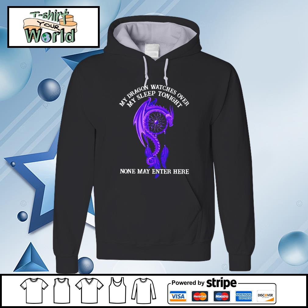 My Dragon Watches Over My Sleep Tonight None May Enter Here s hoodie