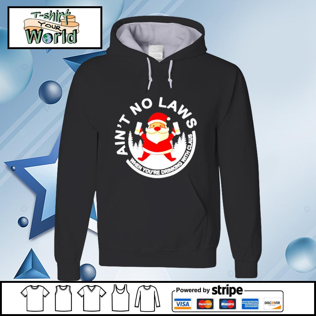 Santa Claus Ain't No Laws When You Drink With Claus White Claw Christmas s hoodie