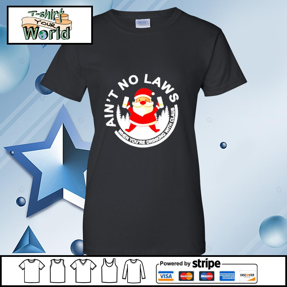 Santa Claus Ain't No Laws When You Drink With Claus White Claw Christmas s ladies tee