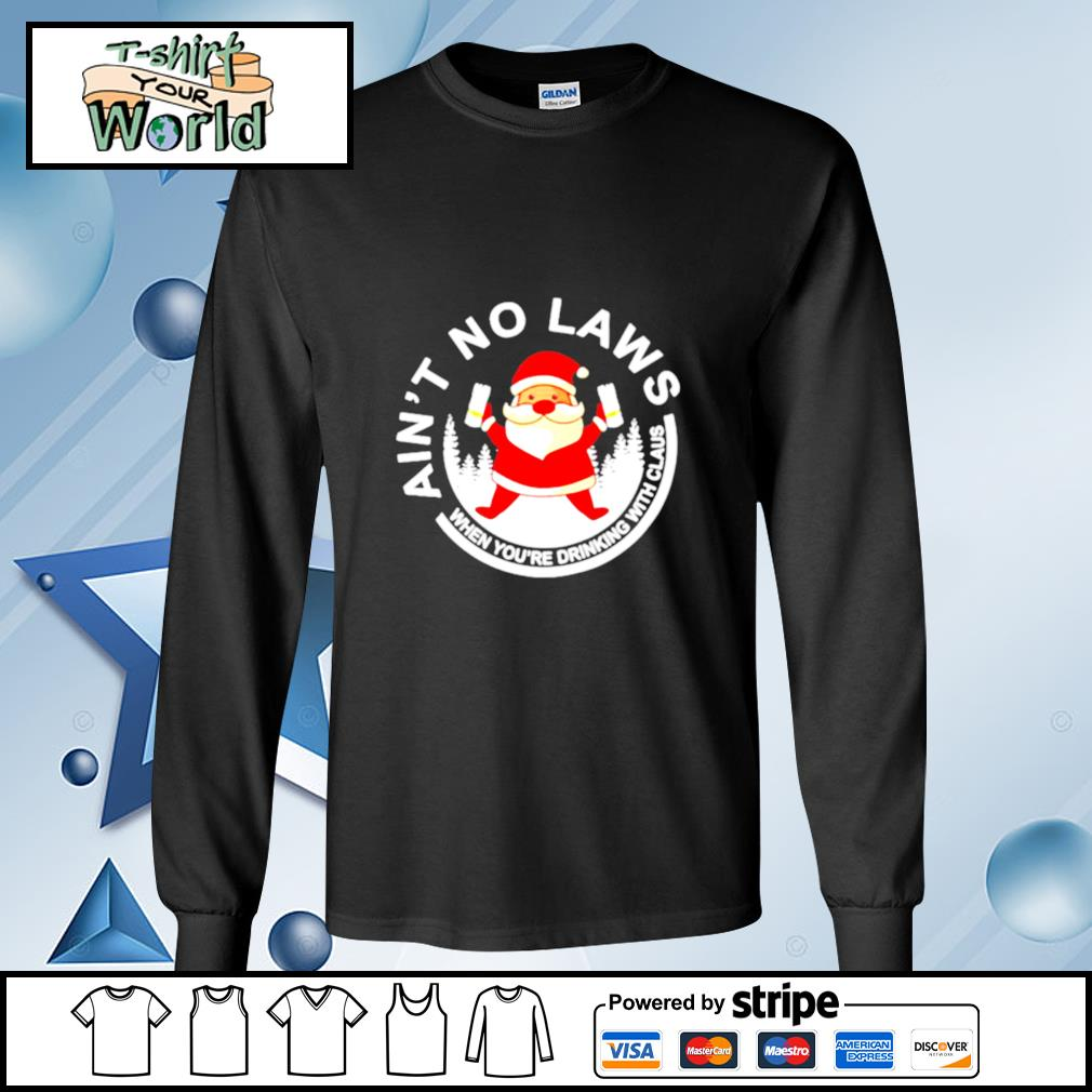 Santa Claus Ain't No Laws When You Drink With Claus White Claw Christmas s longsleeve-tee