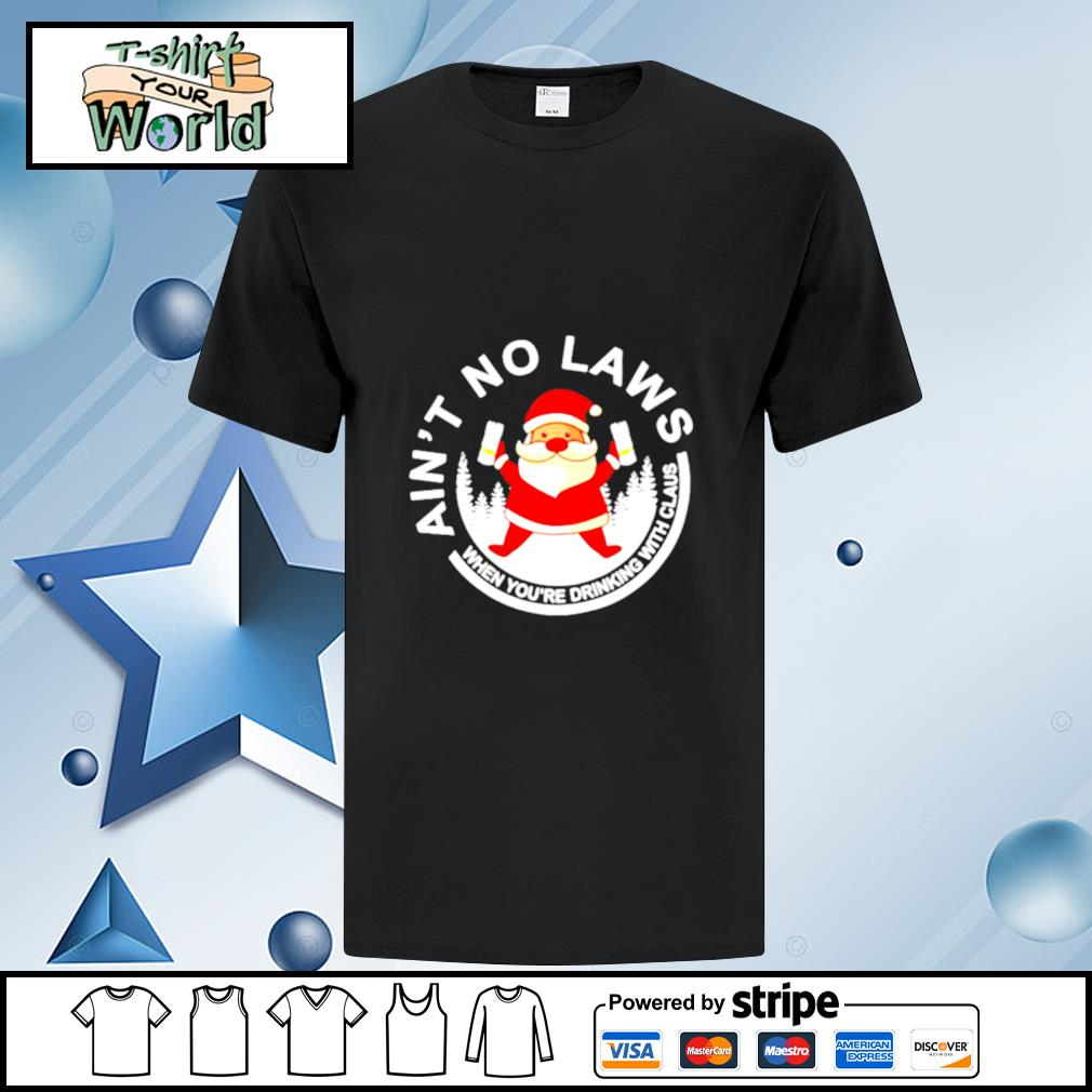 Santa Claus Ain't No Laws When You Drink With Claus White Claw Christmas shirt