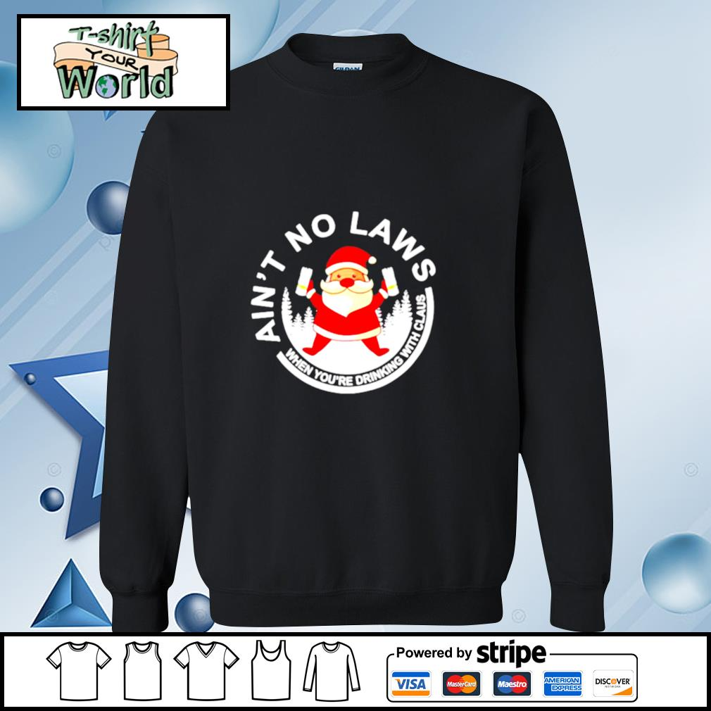 Santa Claus Ain't No Laws When You Drink With Claus White Claw Christmas s sweater