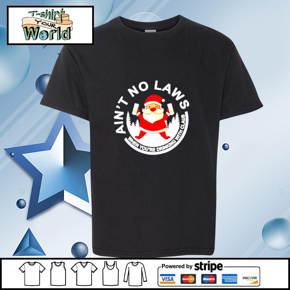 Santa Claus Ain't No Laws When You Drink With Claus White Claw Christmas s youth-tee