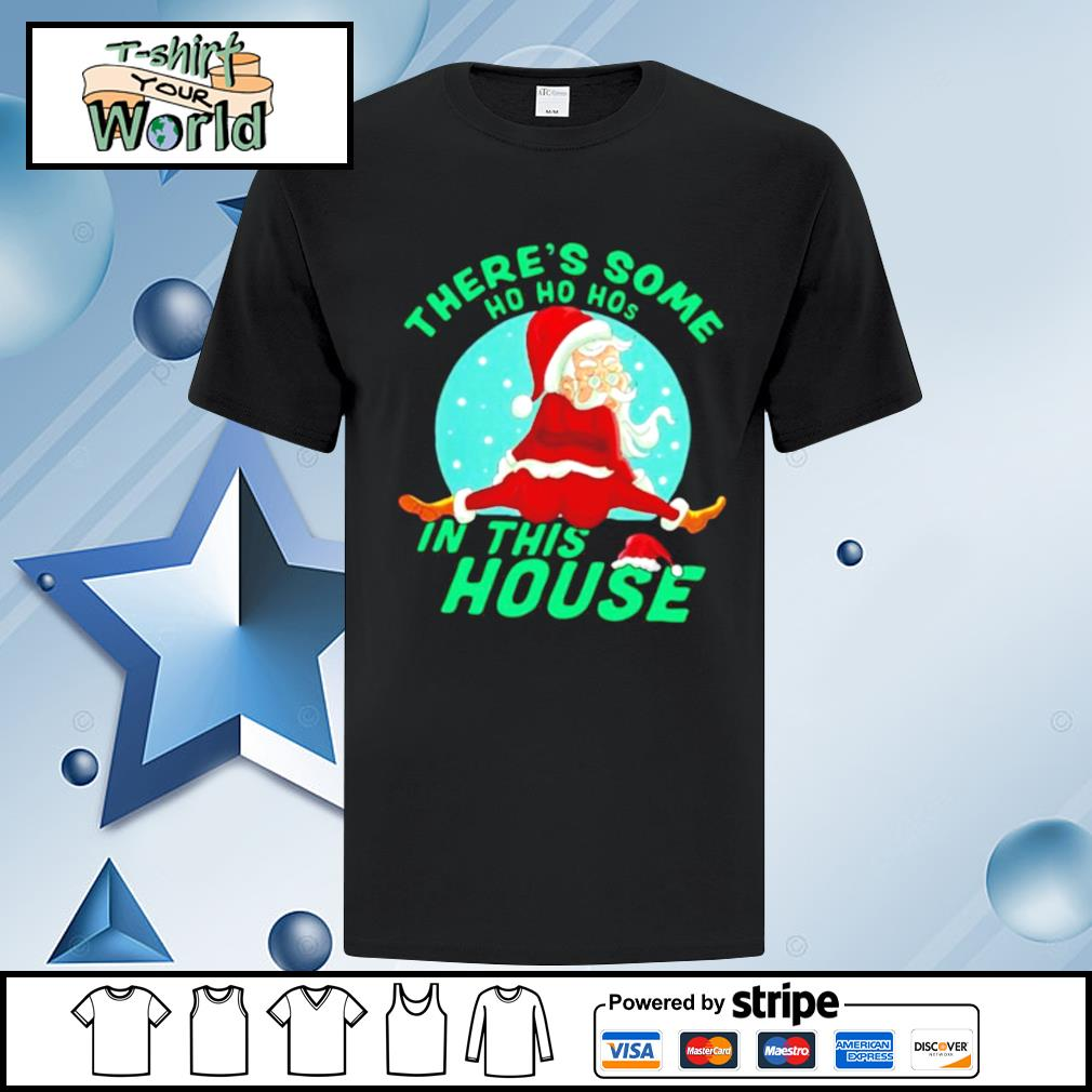 Santa Claus Theres Some Hoes In This House Christmas shirt
