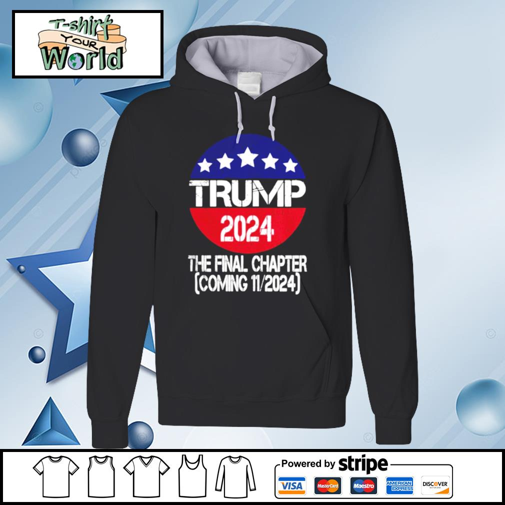 Trump 2024 The Final Chapter Coming 112024 s hoodie
