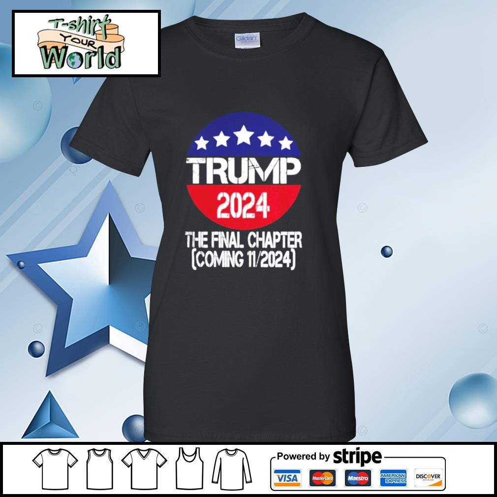 Trump 2024 The Final Chapter Coming 112024 s ladies tee