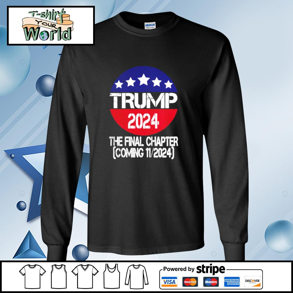 Trump 2024 The Final Chapter Coming 112024 s longsleeve-tee
