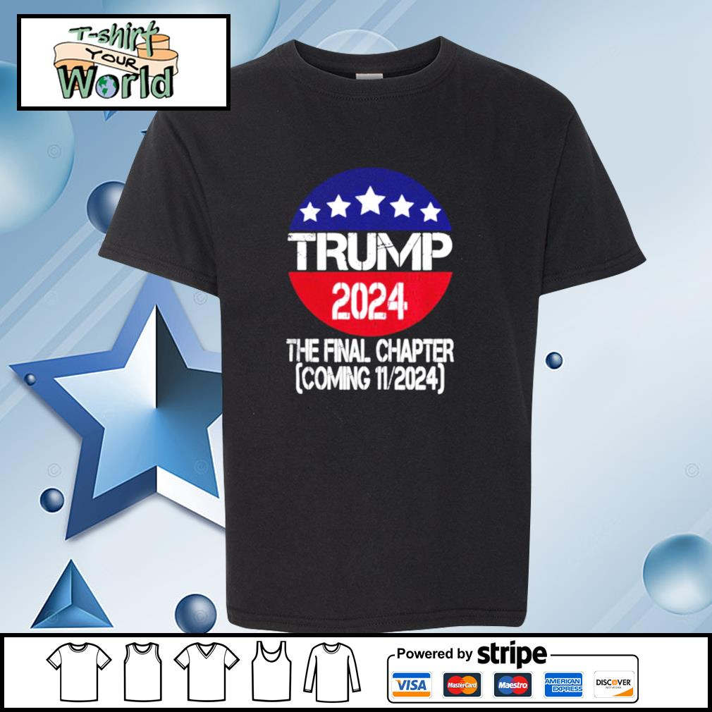 Trump 2024 The Final Chapter Coming 112024 s youth-tee