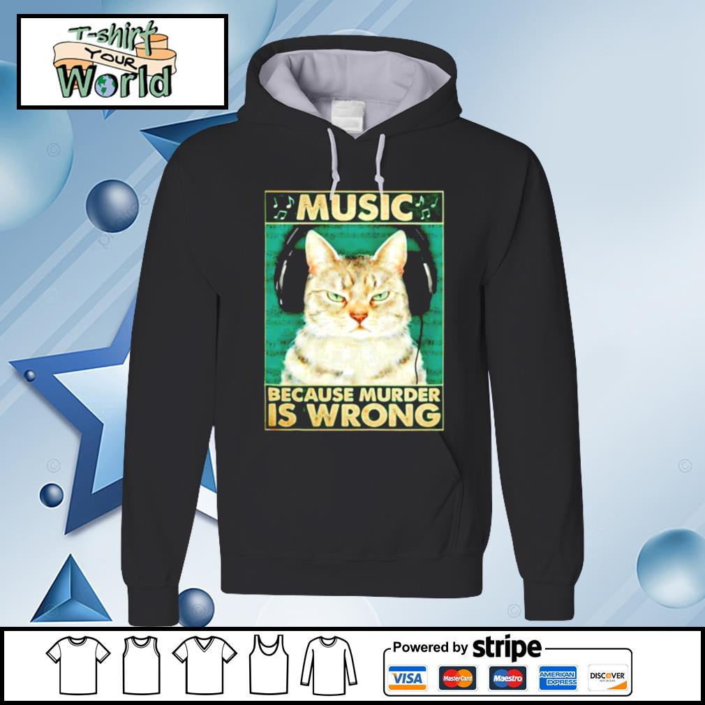 Cat music because murder is wrong s hoodie