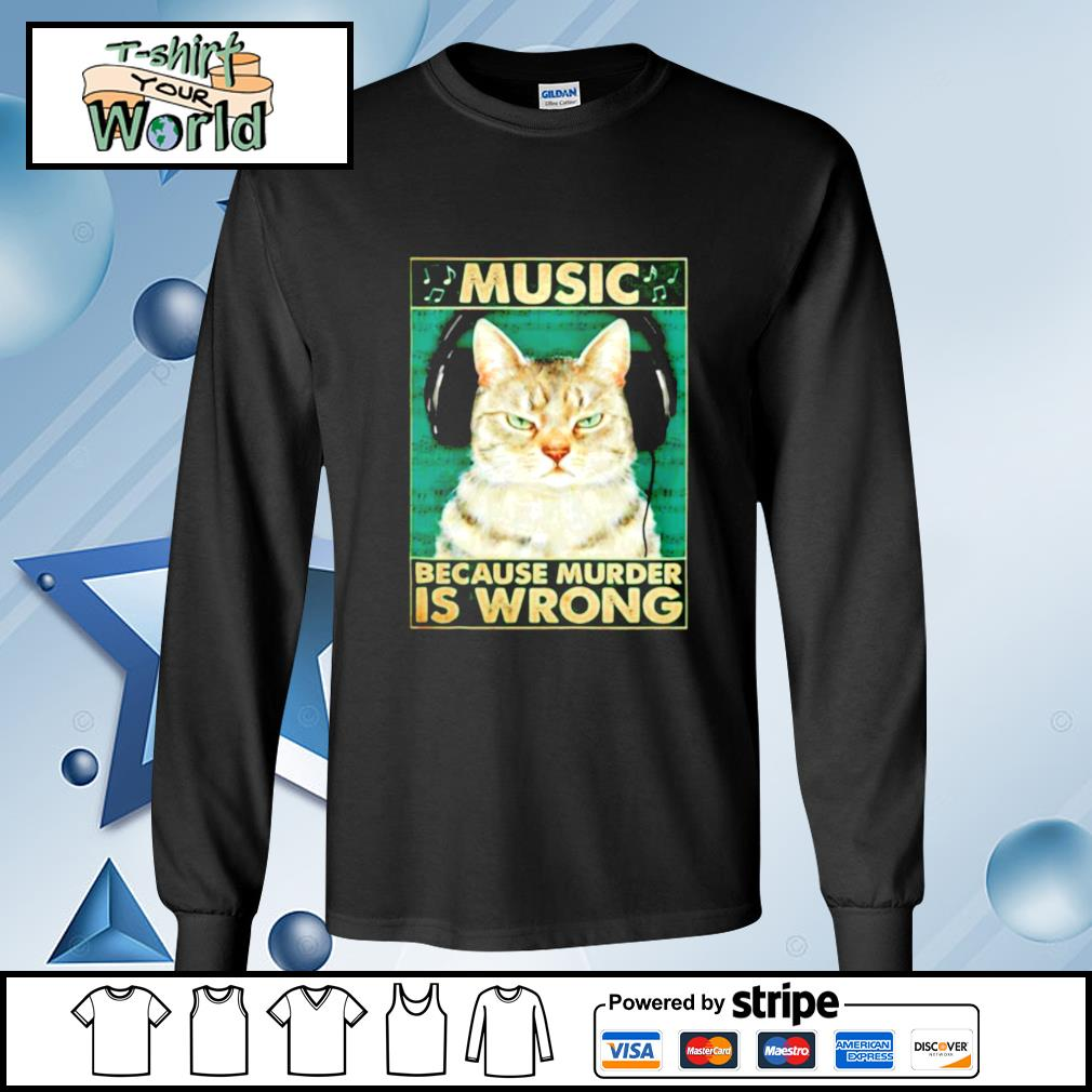 Cat music because murder is wrong s longsleeve-tee