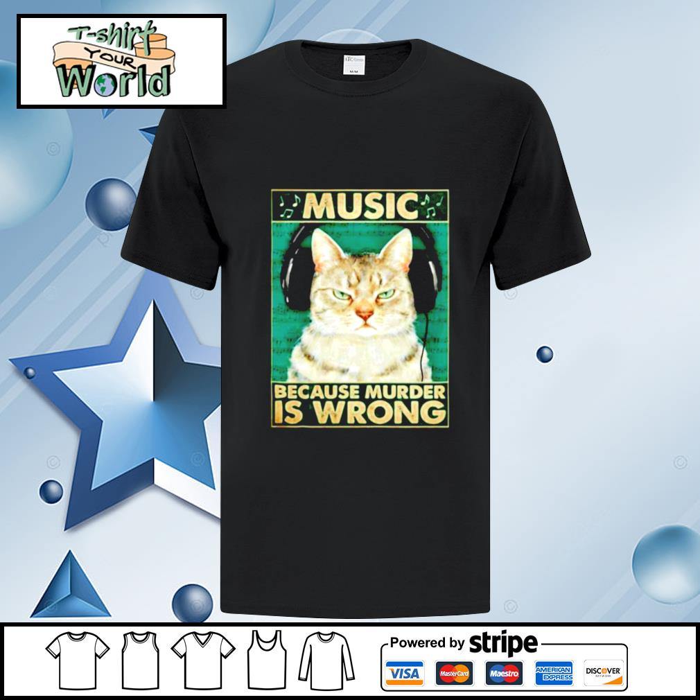 Cat music because murder is wrong shirt