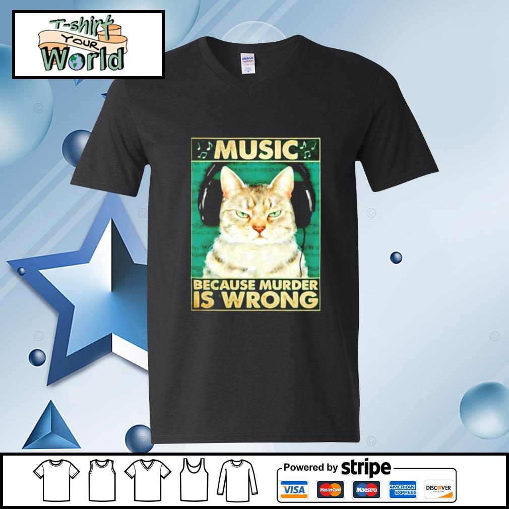 Cat music because murder is wrong s v-neck-t-shirt