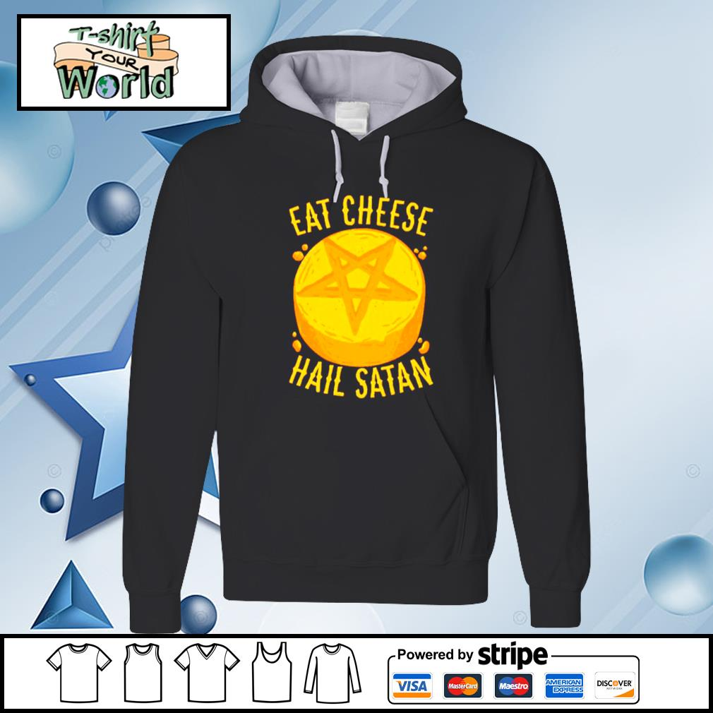 Eat Cheese Hail Satan Shirt hoodie