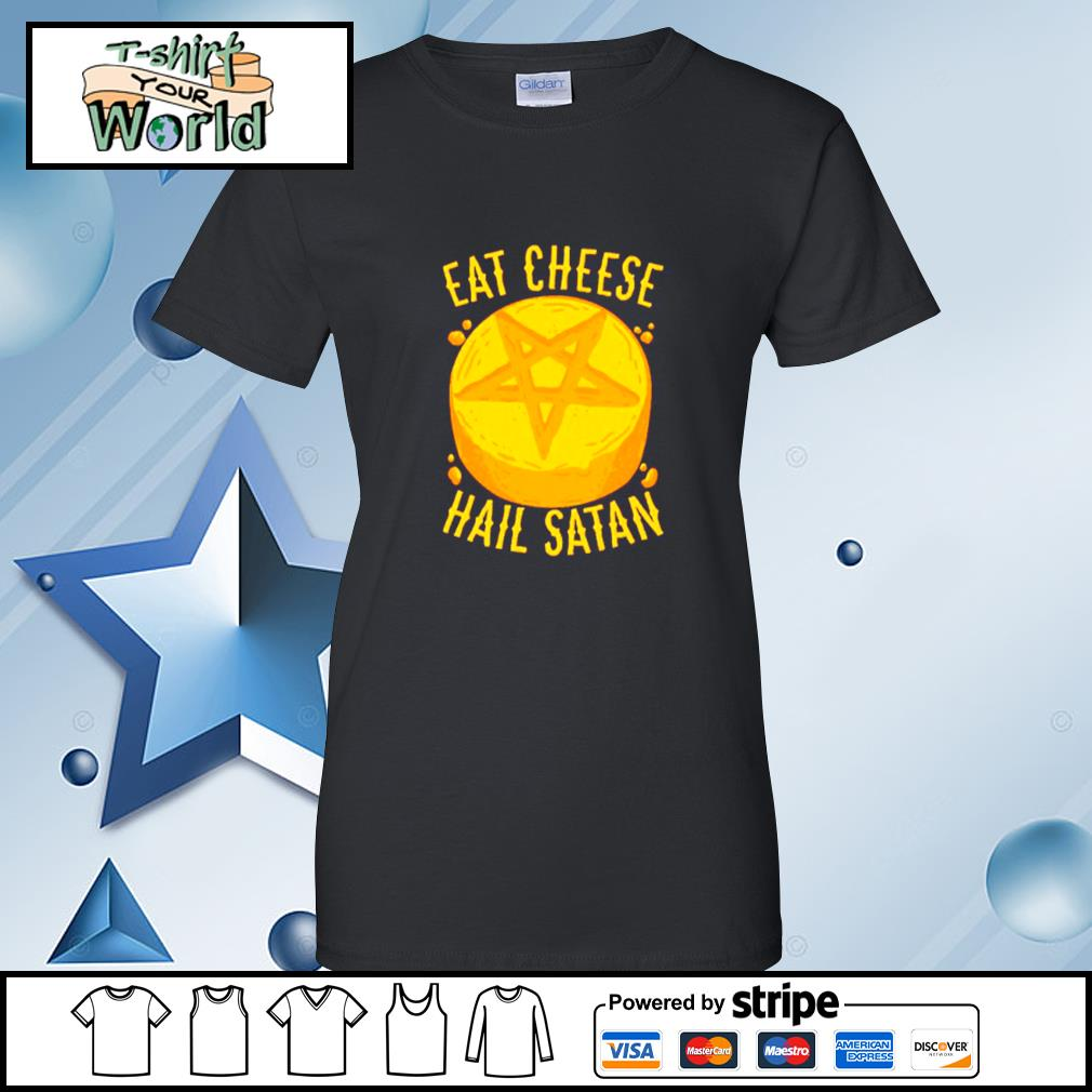 Eat Cheese Hail Satan Shirt ladies tee