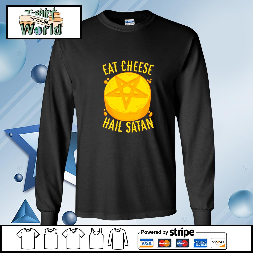 Eat Cheese Hail Satan Shirt longsleeve-tee