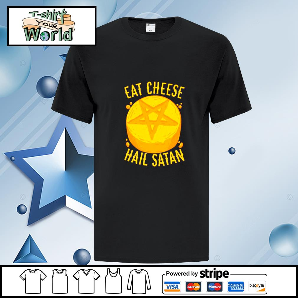 Eat Cheese Hail Satan Shirt