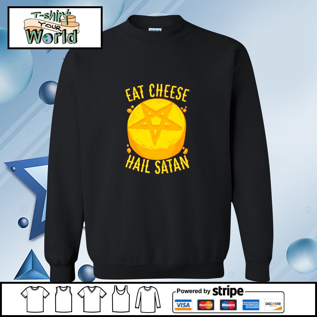 Eat Cheese Hail Satan Shirt sweater