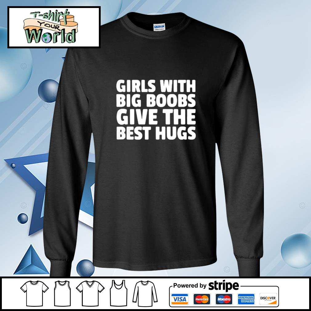 Girls With Big Boobs Give The Best Hugs s longsleeve-tee