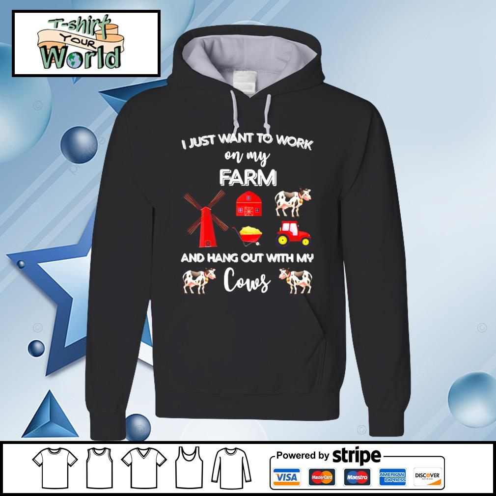I Just Want To Work On My Farm And Hang Out With My Cows Shirt hoodie