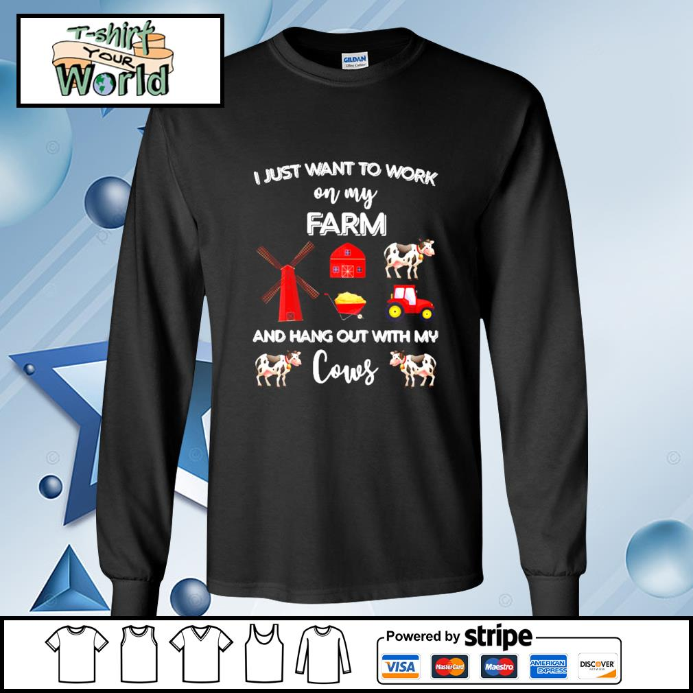 I Just Want To Work On My Farm And Hang Out With My Cows Shirt longsleeve-tee