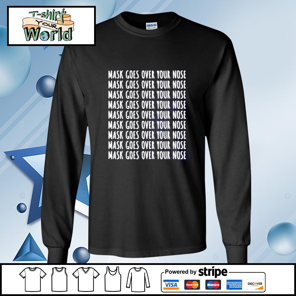 Mask Goes Over Your Nose s longsleeve-tee