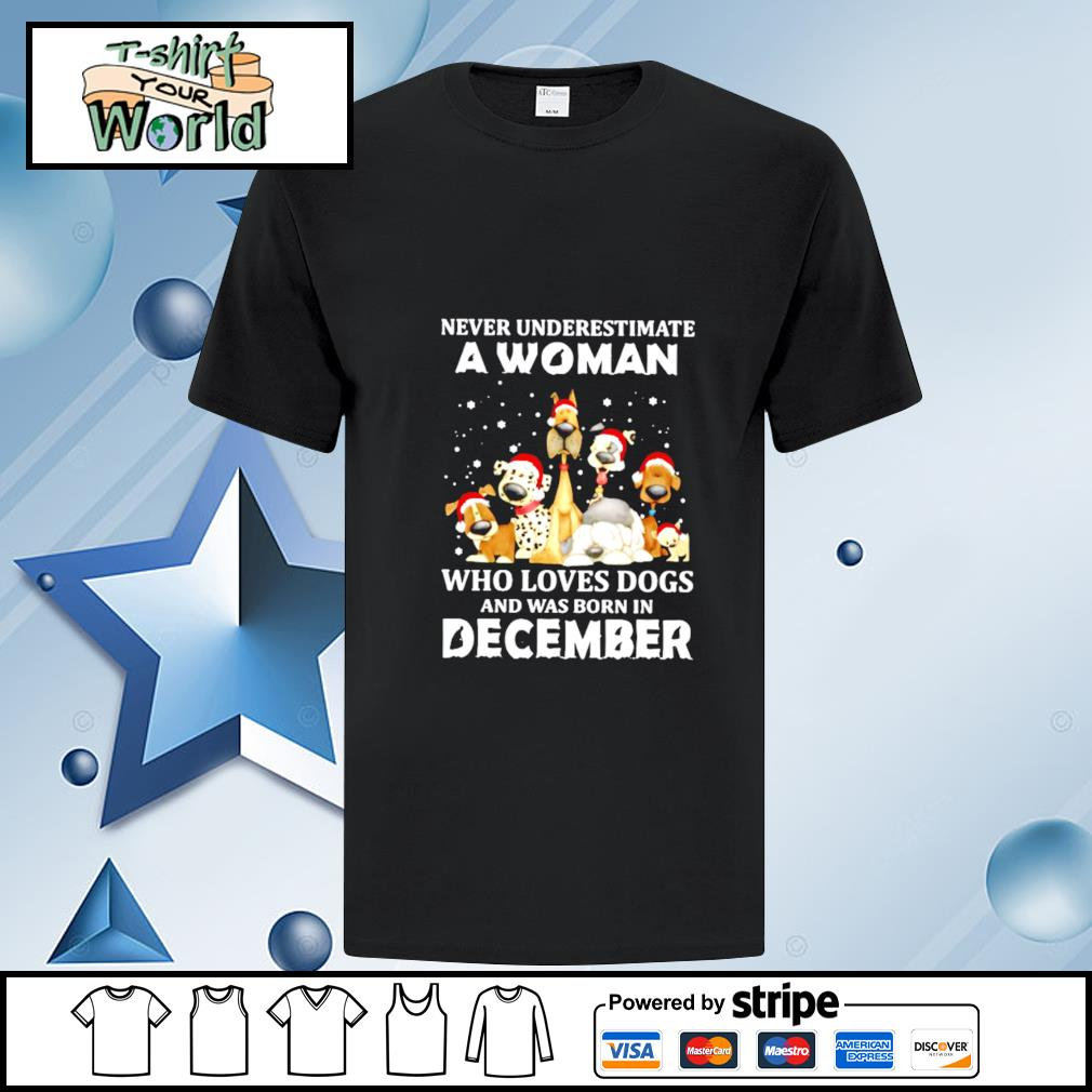 Never Underestimate A Woman Who Loves Dogs And Was Born In December Christmas shirt