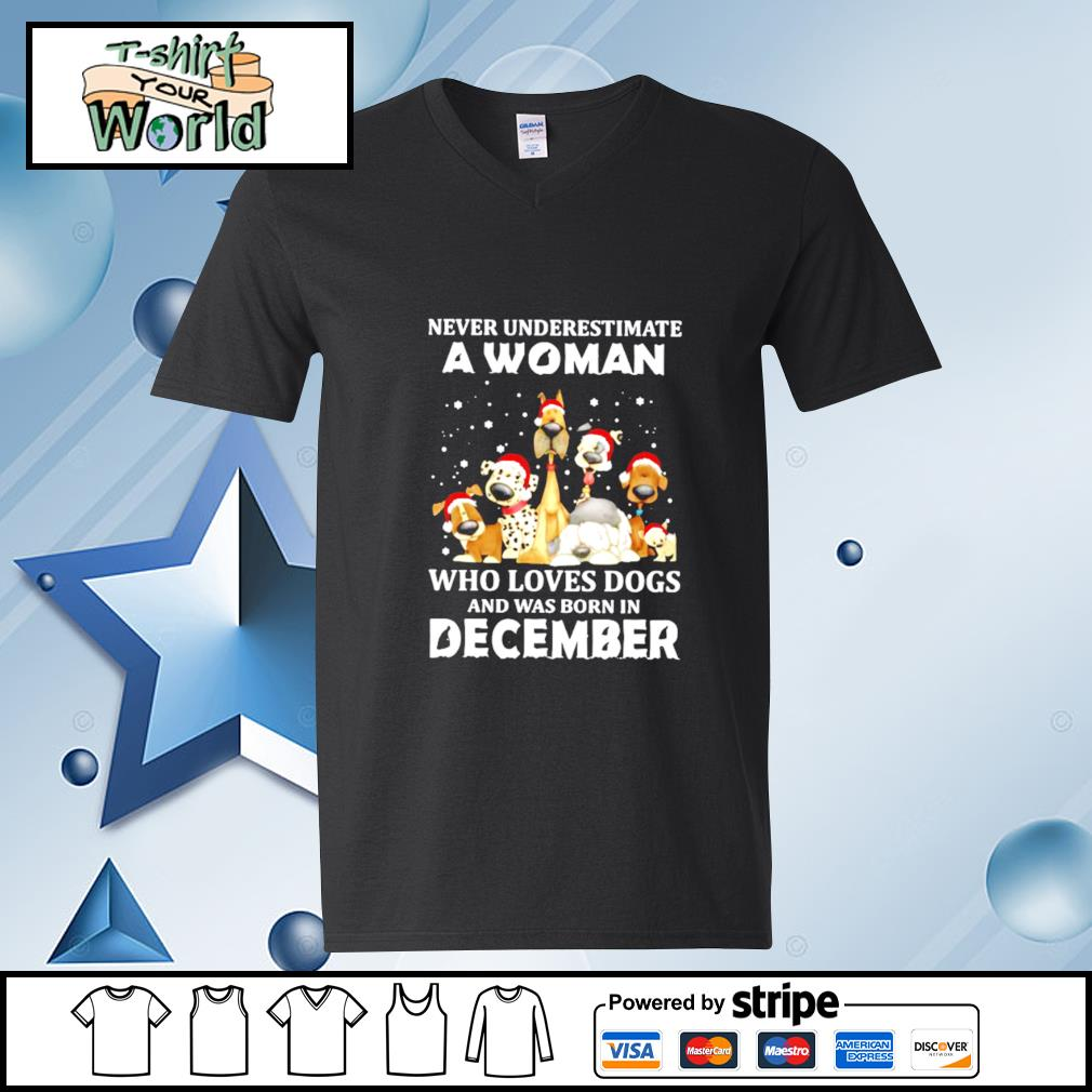 Never Underestimate A Woman Who Loves Dogs And Was Born In December Christmas s v-neck-t-shirt