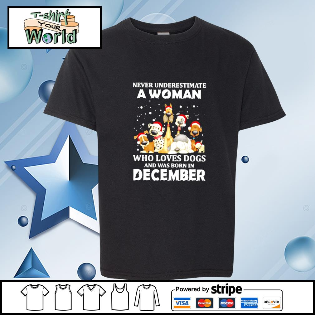 Never Underestimate A Woman Who Loves Dogs And Was Born In December Christmas s youth-tee