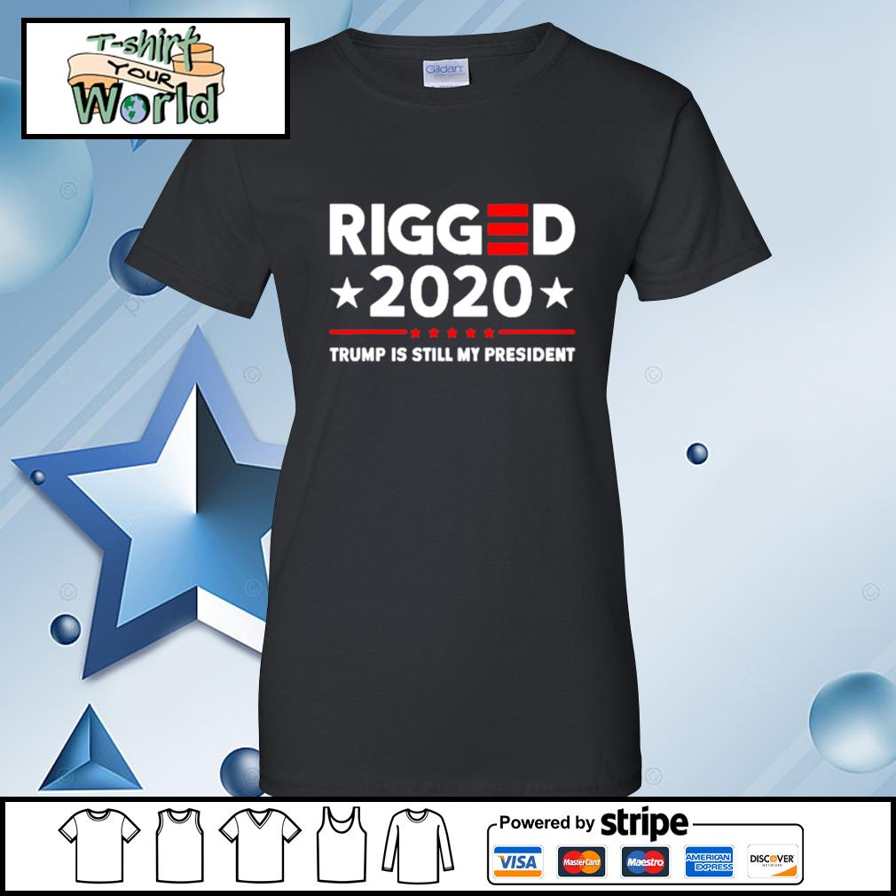 Rigged 2020 Election Voter Fraud Trump Is Still My President Shirt ladies tee