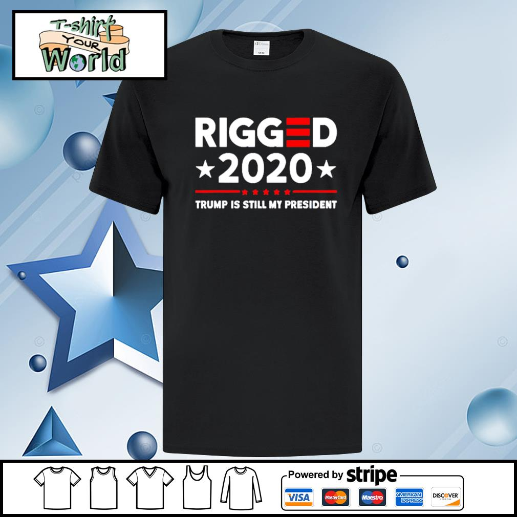 Rigged 2020 Election Voter Fraud Trump Is Still My President Shirt