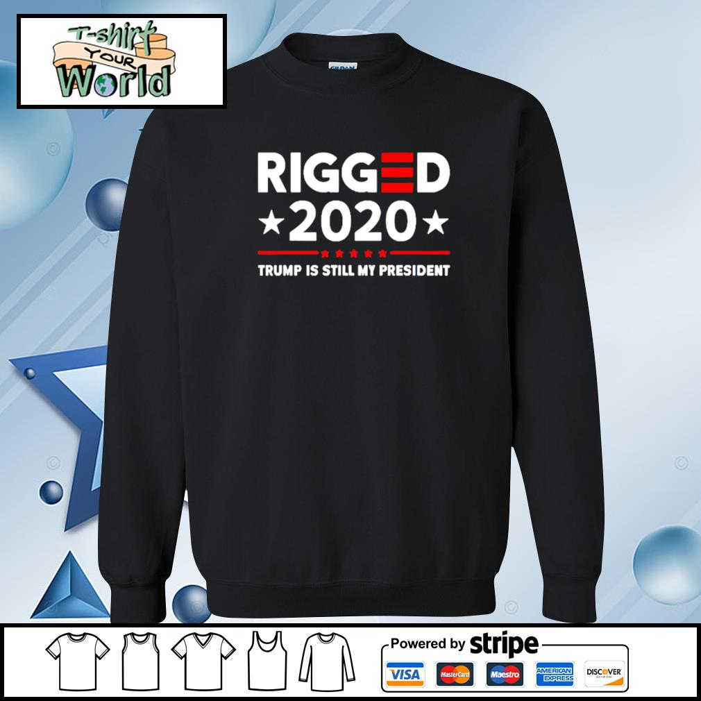 Rigged 2020 Election Voter Fraud Trump Is Still My President Shirt sweater
