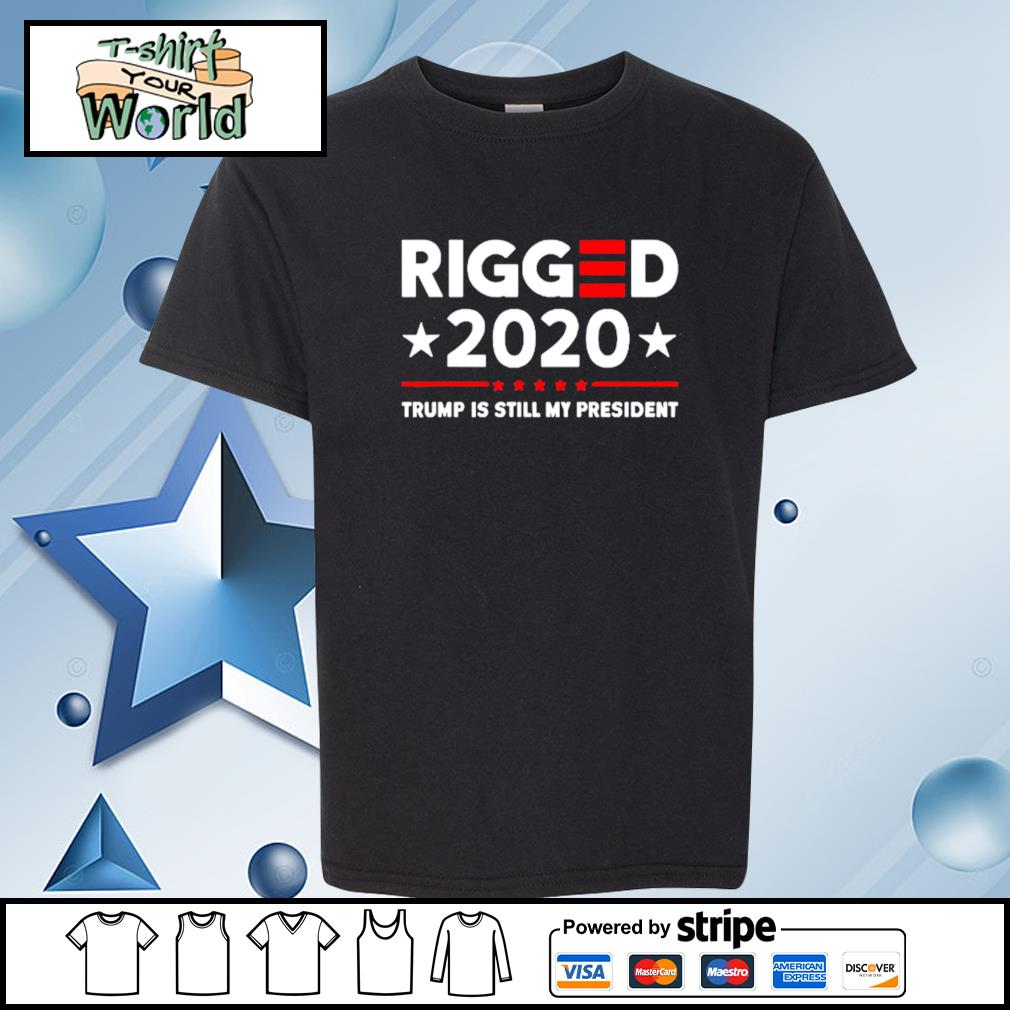 Rigged 2020 Election Voter Fraud Trump Is Still My President Shirt youth-tee