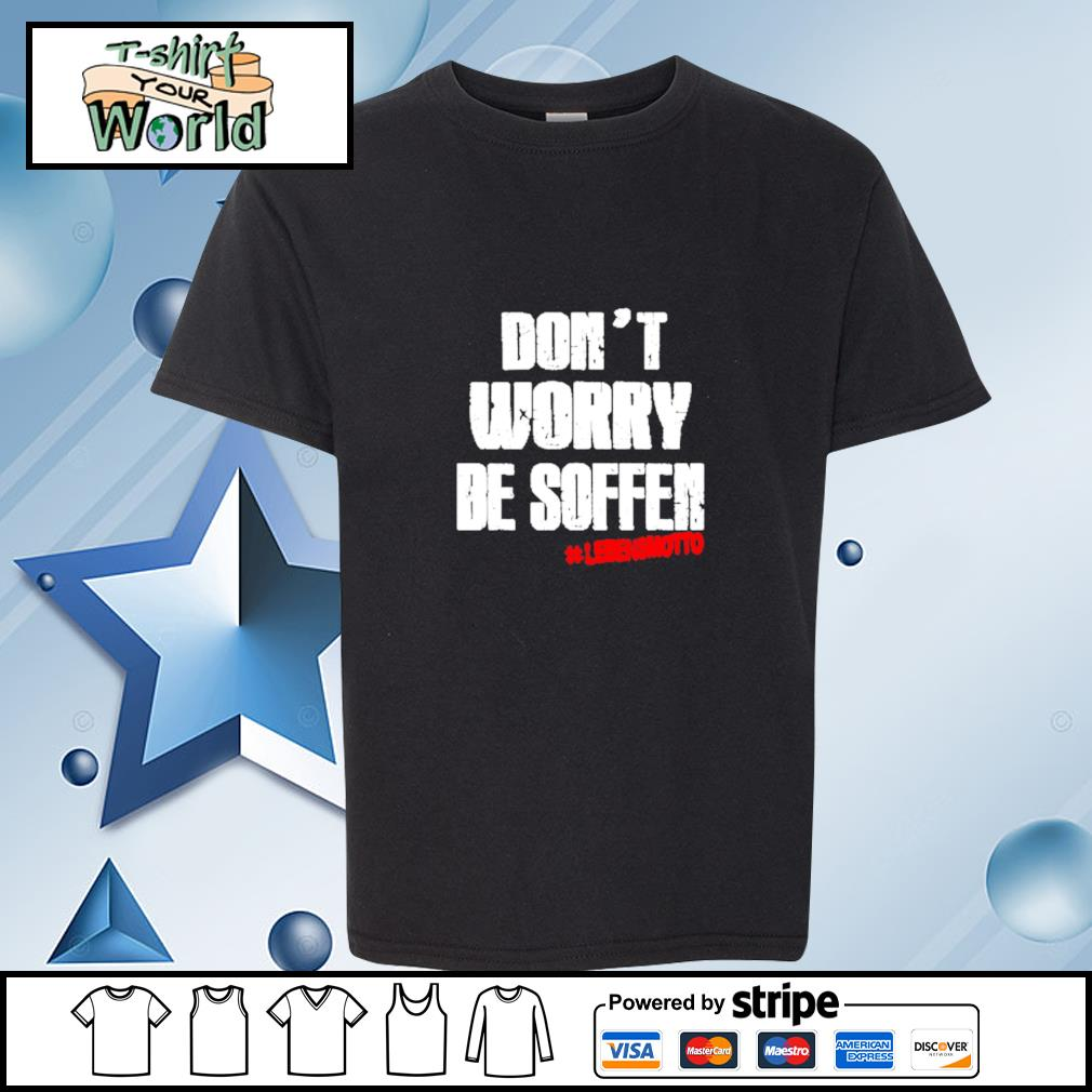 Don't worry be soften lebensmotto s youth-tee